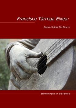 Francisco Tárrega Eixea: Sieben Stücke für Gitarre von Braemer,  Torge, Tárrega Eixea,  Francisco