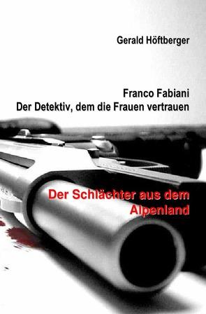 Franco Fabiani – Der Detektiv, dem die Frauen vertrauen: Der Schlächter aus dem Alpenland von Höftberger,  Gerald, Krackowizer,  Sebastian