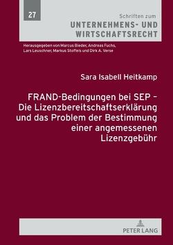 FRAND-Bedingungen bei SEP – Die Lizenzbereitschaftserklärung und das Problem der Bestimmung einer angemessenen Lizenzgebühr von Heitkamp,  Sara Isabell