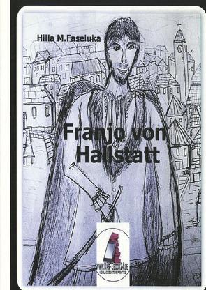 Franjo von Hallstatt Teil 1 von Faseluka,  Hilla M.