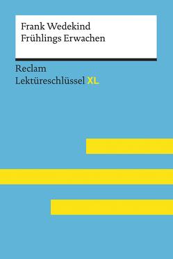 Frühlings Erwachen von Frank Wedekind: Lektüreschlüssel mit Inhaltsangabe, Interpretation, Prüfungsaufgaben mit Lösungen, Lernglossar. (Reclam Lektüreschlüssel XL) von Neubauer,  Martin