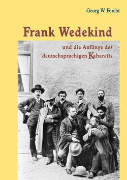 Frank Wedekind und die Anfänge des deutschsprachigen Kabaretts von Forcht,  Georg W