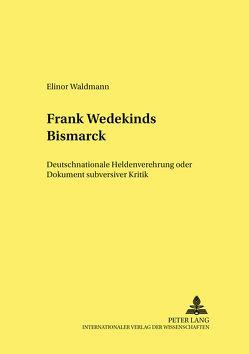 Frank Wedekinds «Bismarck» von Waldmann,  Elinor