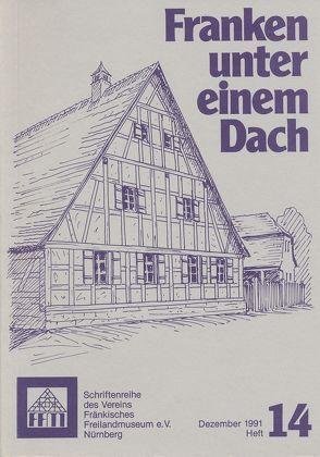 Franken unter einem Dach. Zeitschrift für Volkskunde und Kulturgeschichte von Heidrich,  Hermann