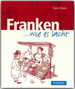 Franken … wie es lacht von Schaub,  Franz