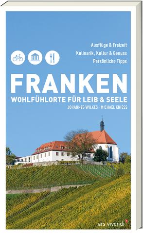 Franken – Wohlfühlorte für Leib und Seele von Kniess,  Michael, Wilkes,  Johannes