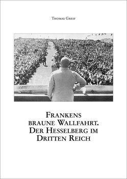 Frankens braune Wallfahrt. Der Hesselberg im Dritten Reich. von Greif,  Thomas