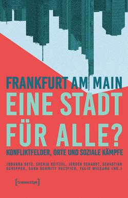 Frankfurt am Main – eine Stadt für alle? von Betz,  Johanna, Keitzel,  Svenja, Schardt,  Jürgen, Schipper,  Sebastian, Schmitt Pacífico,  Sara, Wiegand,  Felix