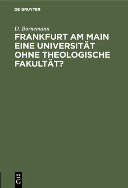 Frankfurt am Main eine Universität ohne theologische Fakultät? von Bornemann,  D.