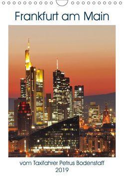 Frankfurt am Main vom Frankfurter Taxifahrer Petrus Bodenstaff (Wandkalender 2019 DIN A4 hoch) von Bodenstaff,  Petrus