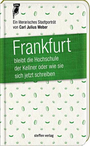Frankfurt bleibt die Hochschule der Kellner, oder wie sie sich jetzt schreiben von Weber,  Carl Julius