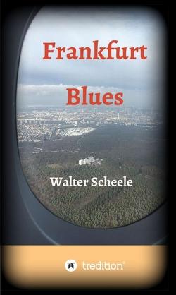 Frankfurt Blues von Scheele,  Walter