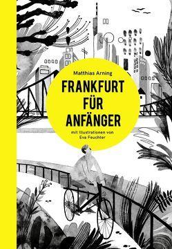 Frankfurt für Anfänger von Arning,  Matthias, Feuchter,  Eva