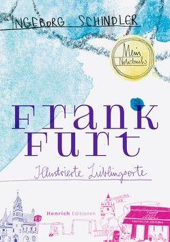 Frankfurt – Illustrierte Lieblingsorte von Schindler,  Ingeborg