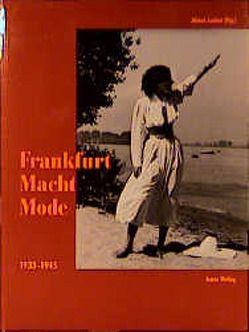 Frankfurt Macht Mode 1933-1945 von Blöcher,  Heidi, Caspers,  Martha, Junker,  Almut, Stern,  Luise, Stern,  Volker J, Stille,  Eva