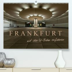 Frankfurt – mit der U-Bahn erfahren (Premium, hochwertiger DIN A2 Wandkalender 2020, Kunstdruck in Hochglanz) von Pavlowsky Photography,  Markus