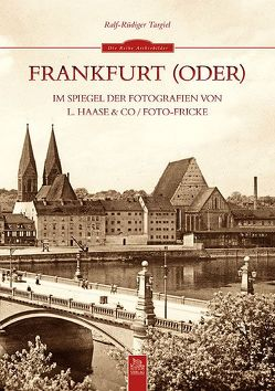 Frankfurt (Oder) im Spiegel der Fotografien von L. Haase & Co. / Foto-Fricke von Targiel,  Ralf Rüdiger
