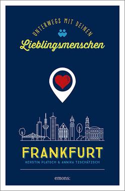 Frankfurt. Unterwegs mit deinen Lieblingsmenschen von Platsch,  Kerstin, Tzschätzsch,  Annika