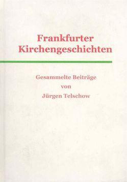 Frankfurter Kirchengeschichten von Telschow,  Jürgen