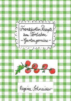 Frankfurter Rezepte zum Verlieben – Gartengemüse von Schneider,  Regina