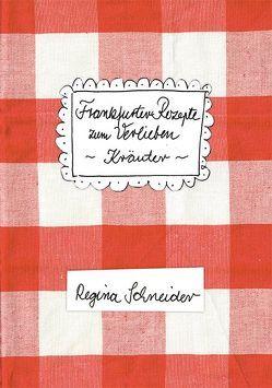 Frankfurter Rezepte zum Verlieben – Kräuter von Schneider,  Regina