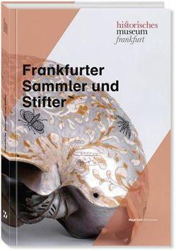 Frankfurter Sammler und Stifter von Gerchow,  Jan, Historisches Museum Frankfurt am Main