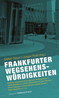 Frankfurter Wegsehenswürdigkeiten von Geyer,  Stefan, Roth,  Jürgen