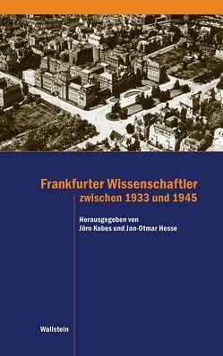 Frankfurter Wissenschaftler zwischen 1933 und 1945 von Hesse,  Jan O, Kobes,  Jörn