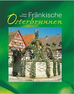Fränkische Osterbrunnen von Schillinger,  Carlo, Schillinger,  Claudia