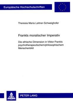 Frankls moralischer Imperativ von Leitner-Schweighofer,  Theresia