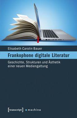 Frankophone digitale Literatur von Bauer,  Elisabeth Carolin