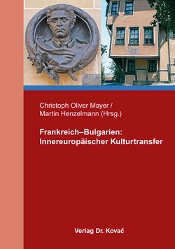 Frankreich–Bulgarien: Innereuropäischer Kulturtransfer von Henzelmann,  Martin, Mayer,  Christoph Oliver