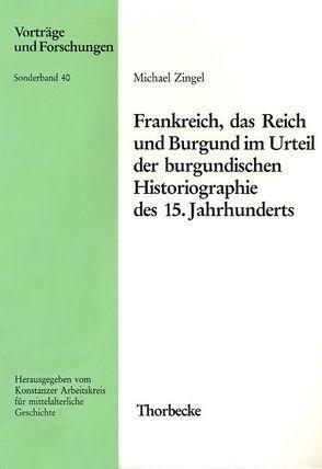 Frankreich, das Reich und Burgund im Urteil der burgundischen Historiographie des 15. Jahrhunderts von Zingel,  Michael
