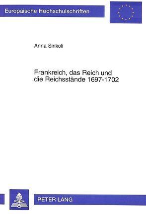 Frankreich, das Reich und die Reichsstände 1697-1702 von Sinkoli,  Anna