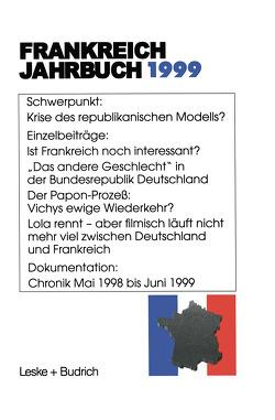 Frankreich-Jahrbuch 1999 von Albertin,  Lothar, Asholt,  Wolfgang, Bock,  Hans Manfred, Christadler,  Marieluise, Kimmel,  Adolf, Kolboom,  Ingo, Picht,  Robert, Schild,  Joachim, Uterwedde,  Henrik