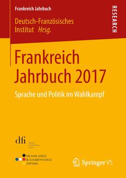 Frankreich Jahrbuch 2017 von Deutsch-Französisches Institut