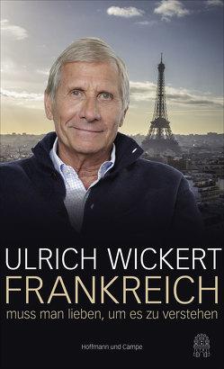 Frankreich muss man lieben, um es zu verstehen von Wickert,  Ulrich