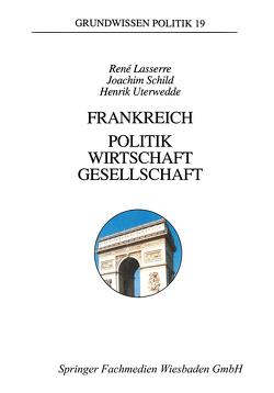 Frankreich — Politik, Wirtschaft, Gesellschaft von Lasserre,  René, Schild,  Joachim, Uterwedde,  Henrik