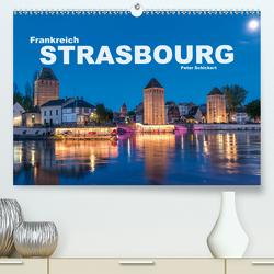 Frankreich – Strasbourg (Premium, hochwertiger DIN A2 Wandkalender 2021, Kunstdruck in Hochglanz) von Schickert,  Peter