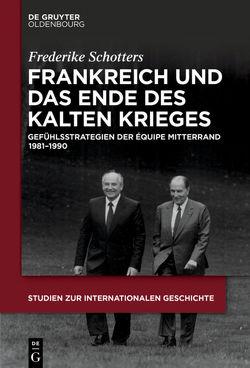 Frankreich und das Ende des Kalten Krieges von Schotters,  Frederike