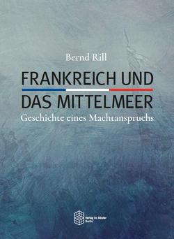 Frankreich und das Mittelmeer von Rill,  Bernd