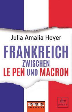 Frankreich zwischen Le Pen und Macron von Heyer,  Julia Amalia