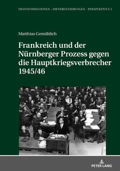 Frankreich und der Nürnberger Prozess gegen die Hauptkriegsverbrecher 1945/46 von Gemählich,  Matthias