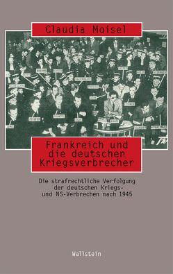 Frankreich und die deutschen Kriegsverbrecher von Moisel,  Claudia