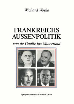 Frankreichs Außenpolitik von de Gaulle bis Mitterrand von Woyke,  Wichard