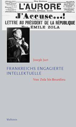 Frankreichs engagierte Intellektuelle von Jurt,  Joseph