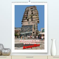 Frankreichs große Städte – Montpellier (Premium, hochwertiger DIN A2 Wandkalender 2020, Kunstdruck in Hochglanz) von Bartruff,  Thomas