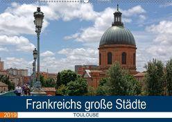 Frankreichs große Städte – Toulouse (Wandkalender 2019 DIN A2 quer) von Bartruff,  Thomas