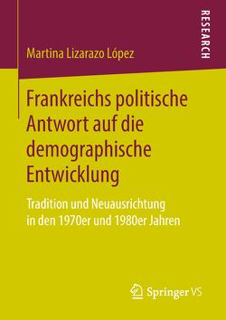 Frankreichs politische Antwort auf die demographische Entwicklung von Lizarazo López,  Martina