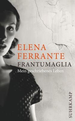 Frantumaglia von Brandestini,  Julika, Ferrante,  Elena, Kaiser,  Petra
